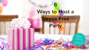 6 Ways to Host a Stress Free Party!